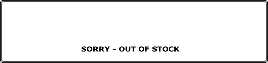 SORRY - OUT OF STOCK